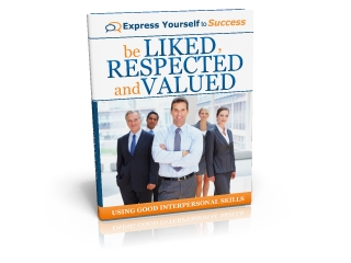 Be Liked, Respected and Valued FREE eBOOK:<br><I>Effective Interpersonal Skills   Be Liked, Respected, Valued</i>
